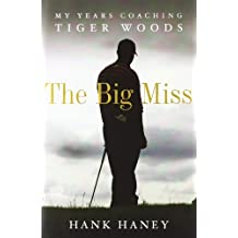 The Big Miss: My Years Coaching Tiger Woods by Hank Haney (2012-03-27)