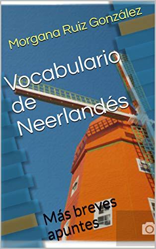 Vocabulario de Neerlandés: Más breves apuntes (Spanish Edition)