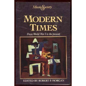 Modern Times (Music and Society) by Robert P. Morgan (1993-10-01)