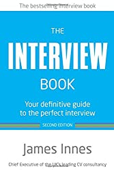 The Interview Book:Your definitive guide to the perfect interview: Your definitive guide to the perfect interview (2nd Edition)