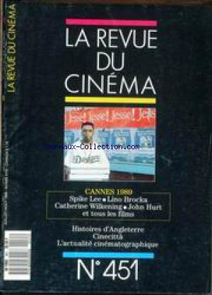REVUE DU CINEMA (LA) [No 451] du 01/07/1989 - CANNES 1989 - SPIKE LEE - LINO BROCKA - CATHERINE WILKENING - JOHN HURT - HISTOIRES D'ANGLETERRE - CINECITTA.