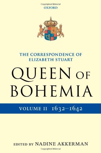 2: The Correspondence of Elizabeth Stuart, Queen of Bohemia, Volume II (Letters of Elizabeth Stuart, Queen of Bohemia)