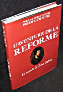 L'Aventure de la Réforme: Le monde de Jean Calvin par Pierre Chaunu