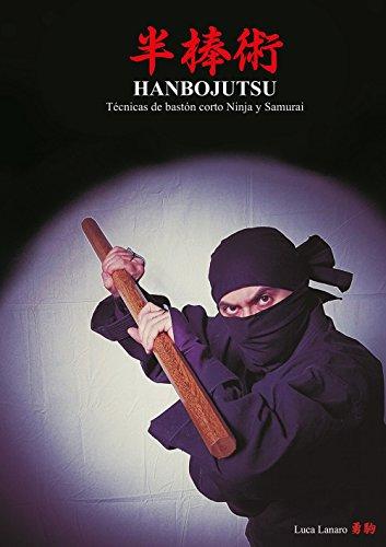Hanbojutsu. Técnicas de bastón corto ninja y samurai