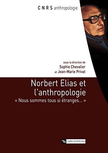Norbert Elias et l'anthropologie: Nous sommes tous si tranges...