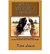 Louise, Kara [ Master Under Good Regulation ] [ MASTER UNDER GOOD REGULATION ] Jul - 2008 { Paperback }