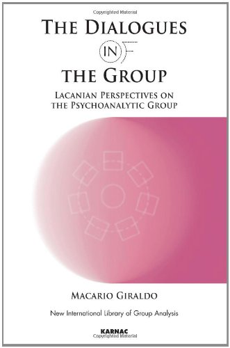 The Dialogues in and of the Group: Lacanian Perspectives on the Psychoanalytic Group (The New International Library of Group Analysis)