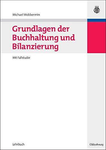 Grundlagen der Buchhaltung und Bilanzierung: Mit Fallstudie: Mit Fallstudie