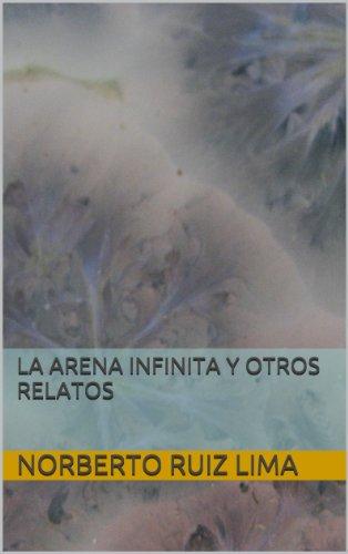 LA ARENA INFINITA Y OTROS RELATOS por NORBERTO RUIZ LIMA