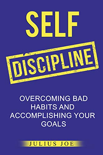 SELF-DISCIPLINE:  OVERCOMING BAD HABITS AND ACCOMPLISHING YOUR GOALS (English Edition)