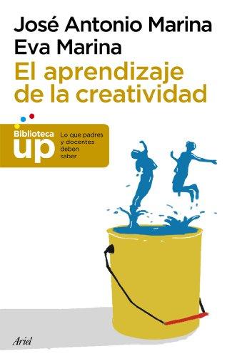 El aprendizaje de la creatividad (Biblioteca UP) por José Antonio Marina