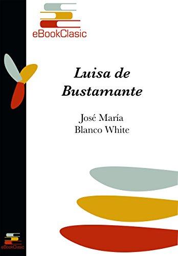 Luisa de Bustamante o La huérfana española en Inglaterra (Anotada) por José María Blanco White