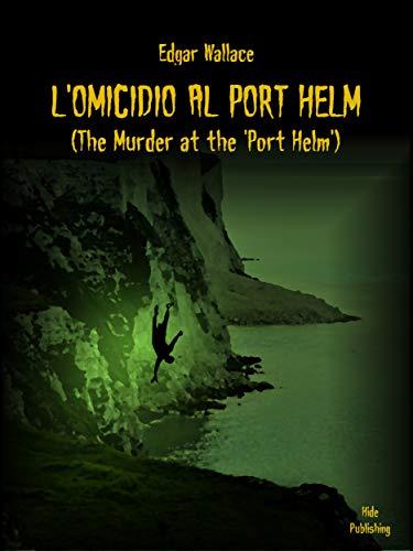 L'omicidio al Port Helm: (The Murder at the 'Port Helm') (Italian Edition) -