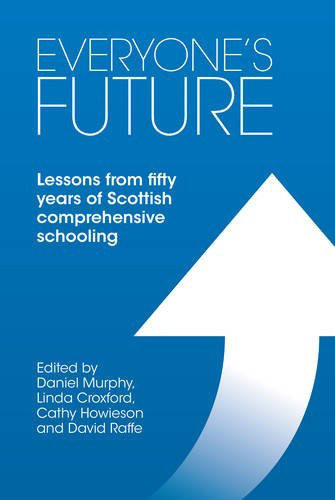 Everyone's Future: Lessons from fifty years of Scottish comprehensive schooling