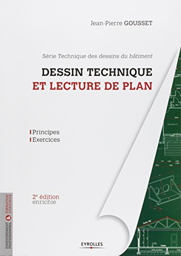 Dessin technique et lecture de plan. Principes - exercices. Srie Technique des dessins du btiment.