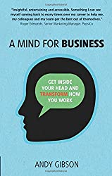 A Mind for Business: Get inside your head to transform how you work