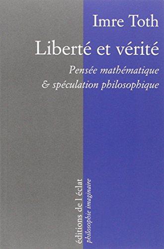 Liberté et vérité : Pensée mathématique et spéculation philosophique