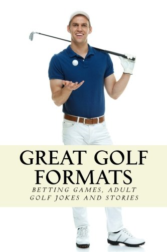great-golf-formats-golf-betting-games-and-more-hilarious-adult-golf-jokes-and-stories