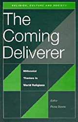 The Coming Deliverer: Millennial Themes in World Religions (Religion, culture & society series)