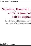 Napoléon, Hannibalce qu'ils auraient fait du digital: Les Grands Hommes face aux grands changements