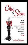 Chic & Slim: How Those Chic French Women Eat All That Rich Food And Still Stay Slim (English Edition)
