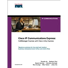 Cisco IP Communications Express: CallManager Express with Cisco Unity Express (Networking Technology)