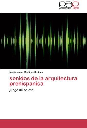 sonidos de la arquitectura prehispanica por Martinez Cadena Maria Isabel