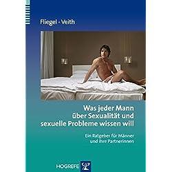 Was jeder Mann über Sexualität und sexuelle Probleme wissen will: Ein Ratgeber für Männer und ihre Partnerinnen (Ratgeber zur Reihe »Fortschritte der Psychotherapie«)