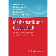 Mathematik und Gesellschaft: Historische, philosophische und didaktische Perspektiven