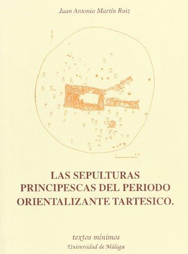 Las sepulturas principescas del periodo orientalizante tartésico (Textos Mínimos) por Juan Antonio Martín Ruiz
