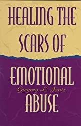 Healing the Scars of Emotional Abuse by Gregory Jantz (1995-04-02)