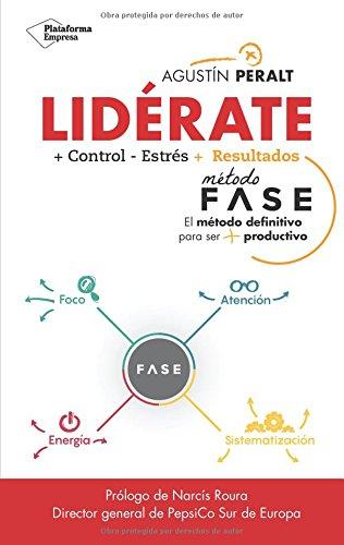 Lidérate: Método FASE - El Método definitivo para ser más productivo por Agustín Peralt