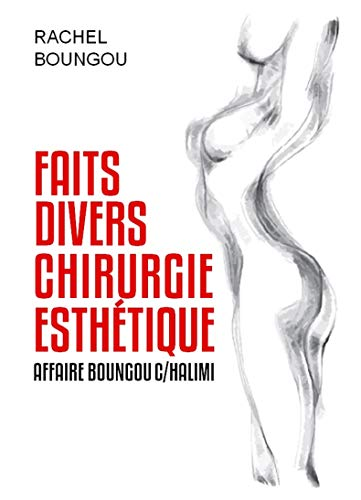 FAITS DIVERS - CHIRURGIE ESTHÉTIQUE: Les dérapages de la chirurgie esthétique, Affaire Boungou contre Halimi par Rachel BOUNGOU