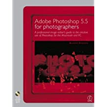 Adobe Photoshop 5.5 for Photographers: A professional image editor's guide to the creative use of Photoshop for the Macintosh and PC by Martin Evening (2000-02-11)