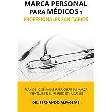 Marca personal para médicos y profesionales sanitarios: Plan de 12 semanas para crear tu marca personal en el mundo de la salud
