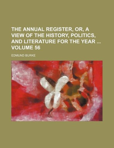 The Annual register, or, A view of the history, politics, and literature for the year  Volume 56