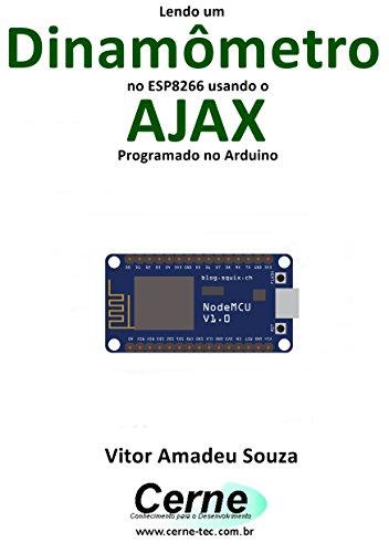 Lendo um Dinamômetro no ESP8266 usando o AJAX Programado no Arduino (Portuguese Edition) de