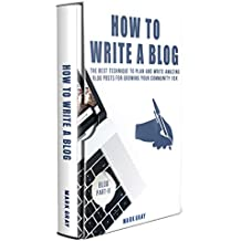 How To Write A Blog: The Best Technique to Plan and Write Amazing Blog Posts for Growing Your Community 10X