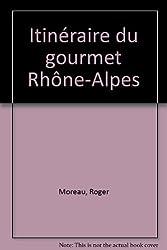 Itinéraire du gourmet Rhône-Alpes (Collection Tourisme et gastronomie)