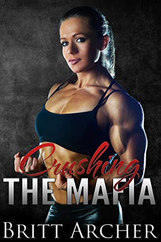 Crushing the Mafia: (Female Muscle Transformation, Female Muscle Domination) (English Edition)