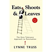 Eats, Shoots & Leaves: The Zero Tolerance Approach to Punctuation (Litterature Gra)