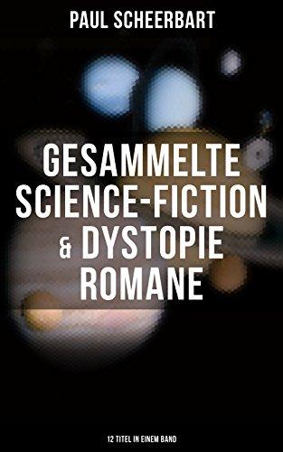 Gesammelte Science-Fiction & Dystopie Romane (12 Titel in einem Band): Lesabéndio + Die große Revolution + Der Kaiser von Utopia + Platzende Kometen + ... zehn Prozent Weiß + Immer mutig! + und mehr
