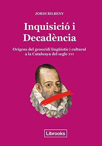Inquisició i Decadència: Orígens del genocidi lingüístic i cultural a la Catalunya del segle XVI (Inedita) por Jordi Bilbeny i Alsina