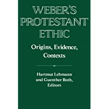 Weber's Protestant Ethic: Origins, Evidence, Contexts (Publications of the German Historical Institute)