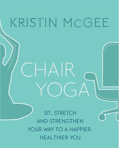 chair-yoga-sit-stretch-and-strengthen-your-way-to-a-happier-healthier-you