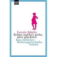 Schön macht's nicht, aber glücklich: Ein ehrlicher Schwangerschaftsroman
