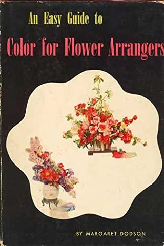An easy guide to color for flower arrangers, with arrangements and floral wheel in full color