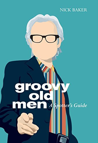 Groovy Old Men: A Spotter's Guide by Nick Baker (2008-10-02)