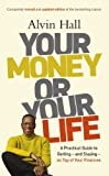 Your Money or Your Life: A Practical Guide to Getting - and Staying - on Top of Your Finances by Hall, Alvin (July 3, 2014) Paperback