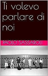 Ti volevo parlare di noi (Italian Edition)